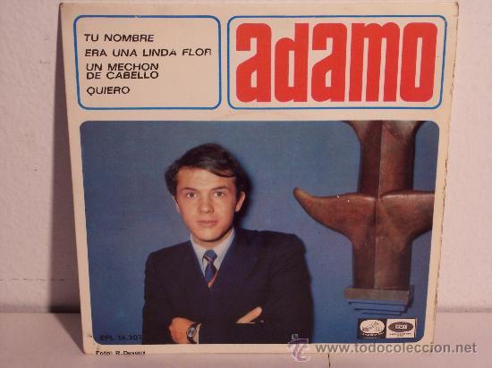 SINGLE ADAMO (TU NOMBRE-ERA UNA LINDA FLOR-UN MECHON DE CABELLO-QUIERO) 1966 (Música - Discos - Singles Vinilo - Solistas Españoles de los 50 y 60)