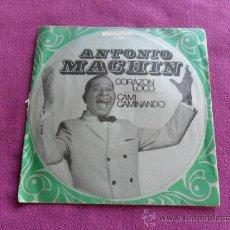 Discos de vinilo: ANTONIO MACHIN - CORAZON LOCO - CAMI CAMINANDO. Lote 24232064