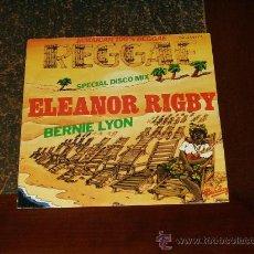 Discos de vinilo: BERNIE LYON SINGLE ELEANOR RIGBY COVER VERSION REGGAE DE BEATLES. Lote 24527635