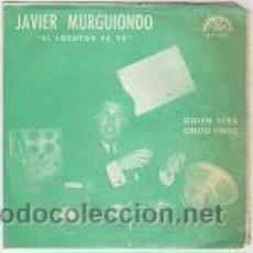Discos de vinilo: JAVIER MURGUIONDO ´´EL LOCUTOR YE YE´´ QUIEN SERA-CIELITO LINDO. Lote 26287204