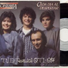 Discos de vinilo: SINGLE 45 RPM / BOHEMIA / CADA DIA AL DESPERTAR // FESTIVAL DE OTI 84 . Lote 24659741