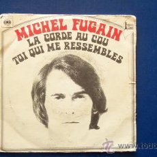 Disques de vinyle: MICHEL FUGAIN - LA CORDE AU COU - TOI QUI ME RESSEMBLES. Lote 24680890