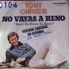 Discos de vinilo: TONY CHRISTIE-NO VAYAS A RENO-DOMINGO POR LA MAÑANA-SINGLE 45 RPM-1973-MCA-. Lote 24794546