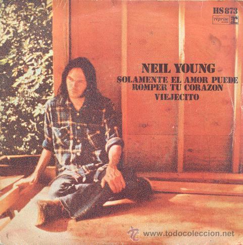 NEIL YOUNG - SOLAMENTE EL AMOR PUEDE ROMPER TU CORAZON - SINGLE ESPAÑOL MUY RARO DE 1972 (Música - Discos - Singles Vinilo - Pop - Rock - Extranjero de los 70)