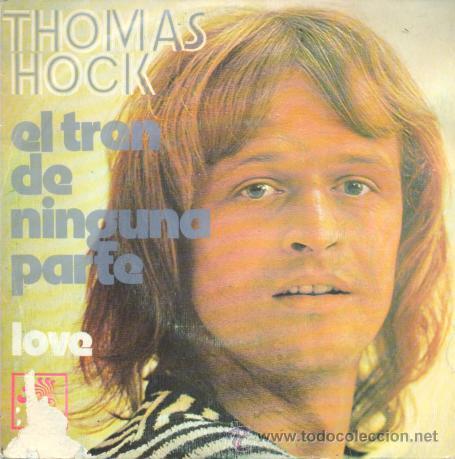 THOMAS HOCK - EL TREN DE NINGUNA PARTE - SINGLE MUY RARO CANTADO EN ESPAÑOL (Música - Discos - Singles Vinilo - Pop - Rock - Extranjero de los 70)