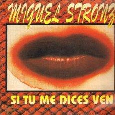 Discos de vinilo: MIGUEL STRONG - SI TU ME DICES VEN (2 VERSIONES) / VEN VEN MIX - MAXISINGLE 1993. Lote 74234826