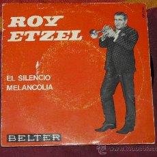 Discos de vinilo: SINGLE ROY ETZEL - EL SILENCIO + MELANCOLIA - BELTER CANTAGALLO 1.965. Lote 25295348