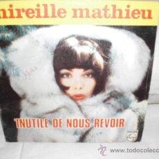 Discos de vinilo: MIREILLE MATHIEU-SINGLE-INUTILE DE NOUS REVOIR. Lote 25398047