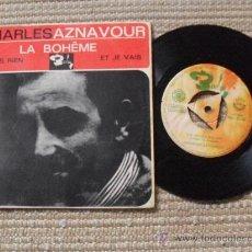 Discos de vinilo: CHARLES AZNAVOUR, SINGLE, LA BOHEME, PLUS RIEN, ET JE VAIS, AÑO 1.965. Lote 25406507