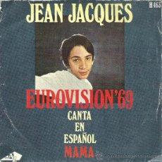 Discos de vinilo: 45 RPM - SINGLE VINILO - AÑO 1969 - JEAN JACQUES - EUROVISION 69 - CANTA MAMA. Lote 25777649