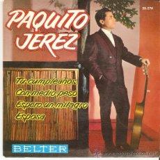 Discos de vinilo: PAQUITO JEREZ - TU CUMPLEAÑOS /CON MEDIO PESO /ESPERO UN MILAGRO /ESPOSA / MUY BUENA CONSERVACIÓN. Lote 25822033