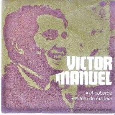 Discos de vinilo: VICTOR MANUEL , EL COBARDE - EL TREN DE MADERA (COMO NUEVO ). Lote 25878931