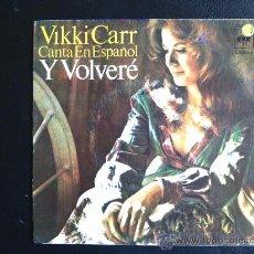 Discos de vinilo: VICKY CARR CANTA EN ESPAÑOL - Y VOLVERÉ - SINGLE ORIGINAL ESPAÑA. Lote 25969520