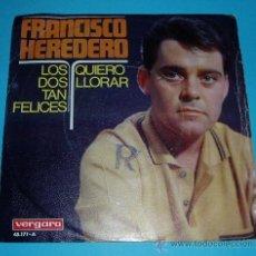 Discos de vinilo: FRANCISCO HEREDERO. LOS DOS TAN FELICES. QUIERO LLORAR. VERGARA. Lote 26052264