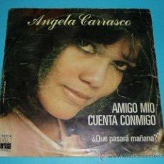 Discos de vinilo: ANGELA CARRASCO. AMIGO MIO CUENTA CONMIGO. ¿QUE PASARÁ MAÑANA?. Lote 26052376