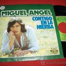 Discos de vinilo: MIGUEL ANGEL CONTIGO EN LA HIERVA/LO NUESTRO NO ES AMOR 7