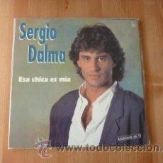 Discos de vinilo: SERGIO DALMA. ESA CHICA ES MÍA. 1991. Lote 26175022