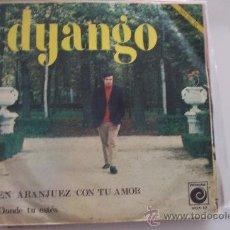 Discos de vinilo: DYANGO - EN ARANJUEZ CON TU AMOR-DONDE TU ESTES SG 1967. Lote 26257296
