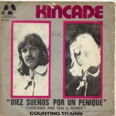 Discos de vinilo: KINCADE / DREAMS ARE TEN A PENNY / COUNTING TRAINS (SINGLE 72). Lote 26799844