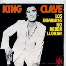 Discos de vinilo: KING CLAVE / LOS HOMBRES NO DEBEN LLORAR / TEMA DE AMOR PARA UNA CHIQUILINA (SINGLE 75). Lote 26799971