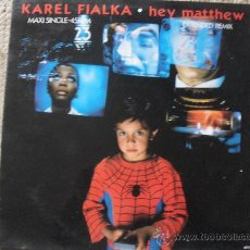 Discos de vinilo: KAREL FIALKA, HEY MATTHEW, MAXI SINGLE 45 RPM, ILEGAL RECORDS 1987. Lote 27401387