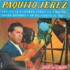 Discos de vinilo: PAQUITO JEREZ CARLOTITA / CUANDO VENGA LA CIGUEÑA / CUATRO GUITARRAS / UN PELLIZQUITO DE CANTE. Lote 218095443