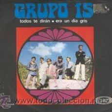 Discos de vinilo: GRUPO 15 TODOS TE DIRÁN+ERA UN DÍA GRIS. Lote 27457450