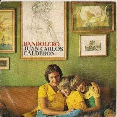 Discos de vinilo: JUAN CARLOS CALDERON - BANDOLERO (SINGLE 1974). Lote 27515273