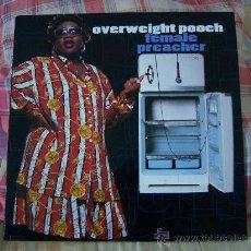 Discos de vinilo: OVERWEIGHT POOCH FEMALE PREACHER. Lote 27778262