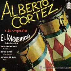 Discos de vinilo: ALBERTO CORTEZ - EP, 1960 - EL VAGABUNDO / LAS PALMERAS / SUCU SUCU.... Lote 235350330