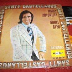 Discos de vinilo: SANTY CASTELLANOS MARIA ANTONIETA/AQUEL AYER 7
