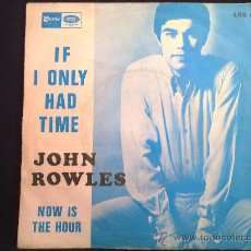 JOHN ROWLES - IF I ONLY HAD TIME - NOW IS THE HOUR . SINGLE 1968