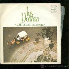 Discos de vinilo: SINGLE DE LOS DOÑANA. SOLO DECIR TU NOMBRE. . Lote 28097294