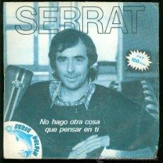 Discos de vinilo: SINGLE DE SERRAT. NO HAGO OTRA COSA QUE PENSAR EN TI. SERIE DELFIN. . Lote 28097455