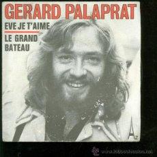 Discos de vinilo: SINGLE DE GERAD PALAPRAT. EVE JE T´AIME. LE GRAND BATEAU. . Lote 28098399