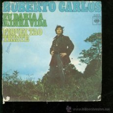 Discos de vinilo: SINGLE DE ROBERTO CARLOS. EU DARIA A MINHA VIDA. FIQUEI TAO TRISTE. . Lote 28098437