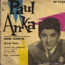 Discos de vinilo: SINGLE - PAUL ANKA - AMOR LOCO / EN LA ORILLA.... Lote 28107054