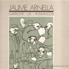 Discos de vinilo: LP JAUME ARNELLA - CARREGAT DE ROMANÇOS . Lote 28125676