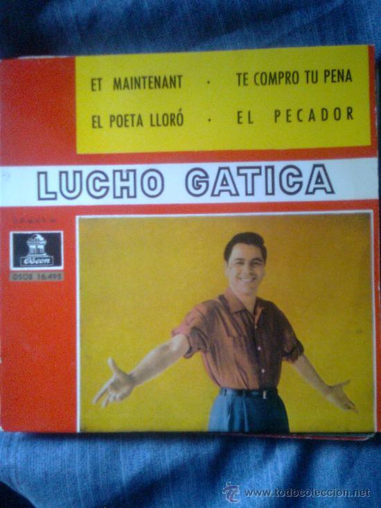 LUCHO GATICA - ET MAINTENANT + TE COMPRO TU PENA (EMI-ODEÓN 60´S) (Música - Discos - Singles Vinilo - Grupos y Solistas de latinoamérica)