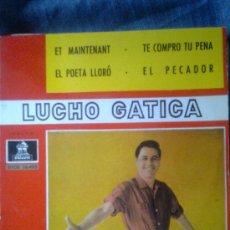 Discos de vinilo: LUCHO GATICA - ET MAINTENANT + TE COMPRO TU PENA (EMI-ODEÓN 60´S). Lote 28127828