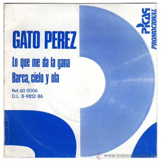 GATO PEREZ – LO QUE ME DA LA GANA / BARCA, CIELO Y OLA – SG PROMO SPAIN 1986 – PICAP 60 0006 (Música - Discos de Vinilo - EPs - Flamenco, Canción española y Cuplé)