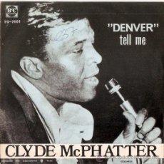 Discos de vinilo: SINGLE CLYDE MCPHATTER - DENVER - TELL ME. Lote 28402166