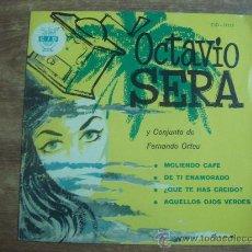 Discos de vinilo: OCTAVIO SERA Y CONJUNTO DE FERNANDO ORTEU.-MOLIENDO CAFE,DE TI ENAMORADO,QUE TE HAS CREIDO.-CID.-. Lote 28444846