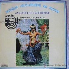 Discos de vinil: LP - AQUARELLE TAHITIENNE - MUSIQUE FOLKLORIQUE DU MONDE - EDICION ESPAÑOLA, MUSIDISC 1976. Lote 28471137