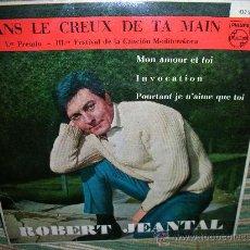 Discos de vinilo: ROBERT JEANTAL - DANS LE CREUX DE TA MAIN EP - PHILIPS 1961 - ORIGINAL ESPAÑA.. Lote 28721991
