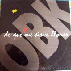 Discos de vinilo: MAXI OBK DE QUE ME SIRVE LLORAR. Lote 142726069