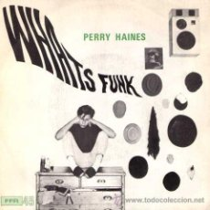 Discos de vinilo: PERRY HAINES - WHATS FUNK? / WHAT! (SG 7'). Lote 29123879