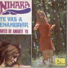 Discos de vinilo: NIHARA // TE VAS A ENAMORAR // ANTES DE AMARTE YO // SG 1969. Lote 29139513
