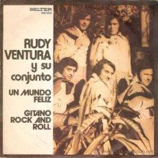 Discos de vinilo: RUDY VENTURA Y SU CONJUNTO - UN MUNDO FELIZ / GITANO ROCK AND ROLL (45 RPM) BELTER 1973 - VG++/VG++. Lote 29146073