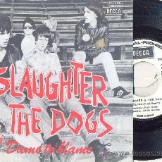 Discos de vinilo: SLAUGHTER AND THE DOGS - DAME TO BLAME / JOHNNY T - SINGLE ESPAÑOL DE VINILO PUNK R@@@RISIMO. Lote 29165548
